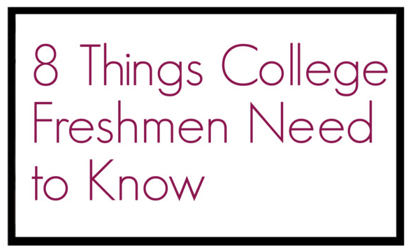 8 Things College Freshmen Need to Know