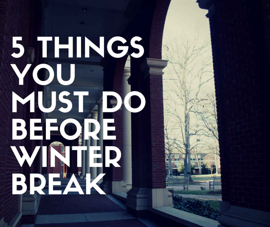 5 Things You Must Do Before WInter Break
