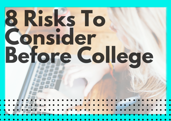 8 Risks To Consider Before College